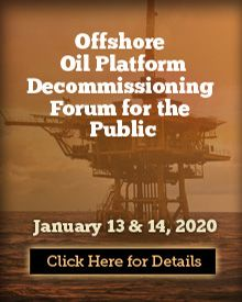 Offshore Oil Platform Decommissioning Forum for the Public - January 13 & 14, 2020