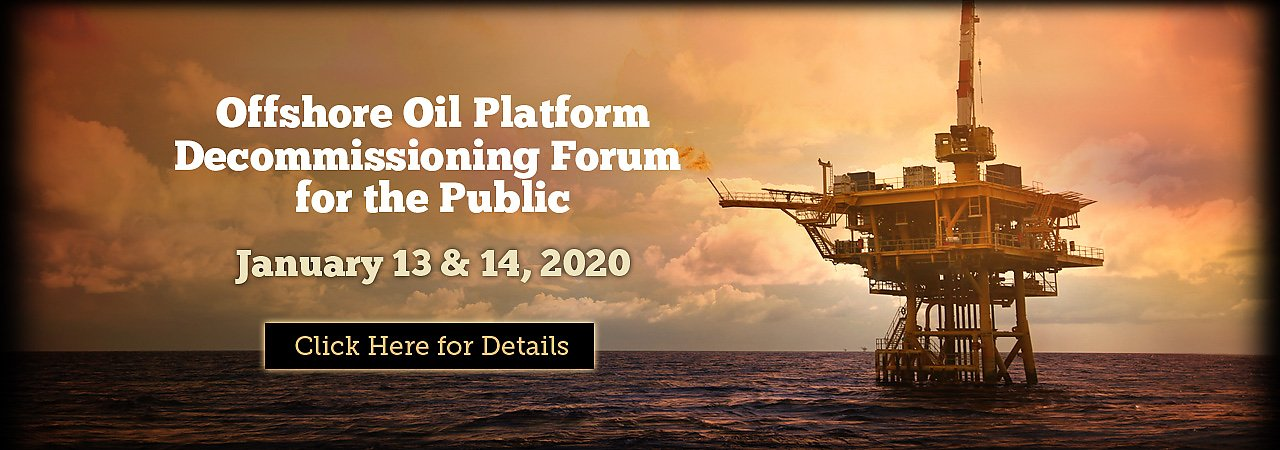 Offshore Oil Platform Decommissioning Forum for the Public January 13 and 14, 2020 - banner
