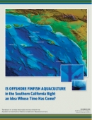 Is Offshore Finfish Aquaculture in the Southern California Bight an Idea Whose Time Has Come?